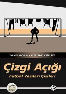 Cizgi Acigi - Futbol Yazilari Cizgileri, Tanil Bora, Turgut Yuksel