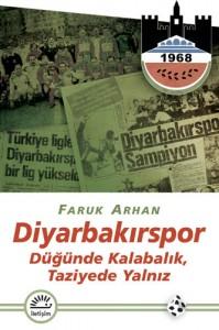 Diyarbakırspor: Düğünde Kalabalık, Taziyede Yalnız, Faruk Arhan