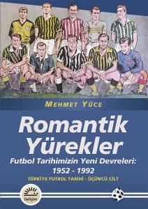 Mehmet Yüce - Romantik Yürekler, Türk Futbol Tarihi - Üçüncü Cilt